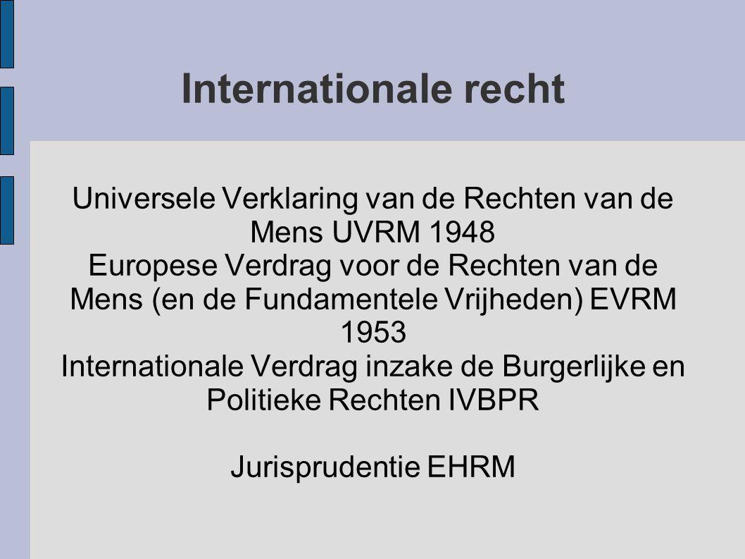 Internationale recht Universele Verklaring van de Rechten van de Mens UVRM 1948 Europese Verdrag voor de Rechten van de Mens (en de Fundamentele Vrijh
