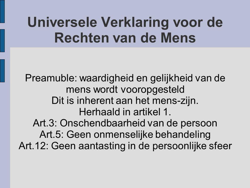 Preamuble: waardigheid en gelijkheid van de mens wordt vooropgesteld Dit is inherent aan het mens-zijn. Herhaald in artikel 1. Art.3: Onschendbaarheid