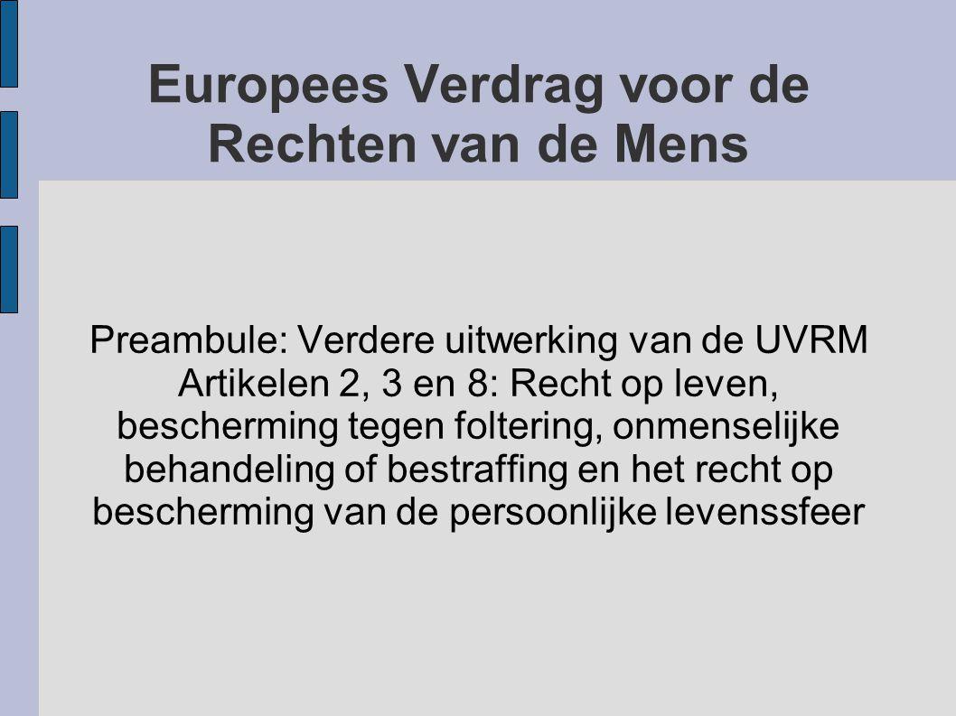 Europees Verdrag voor de Rechten van de Mens Preambule: Verdere uitwerking van de UVRM Artikelen 2, 3 en 8: Recht op leven, bescherming tegen folterin