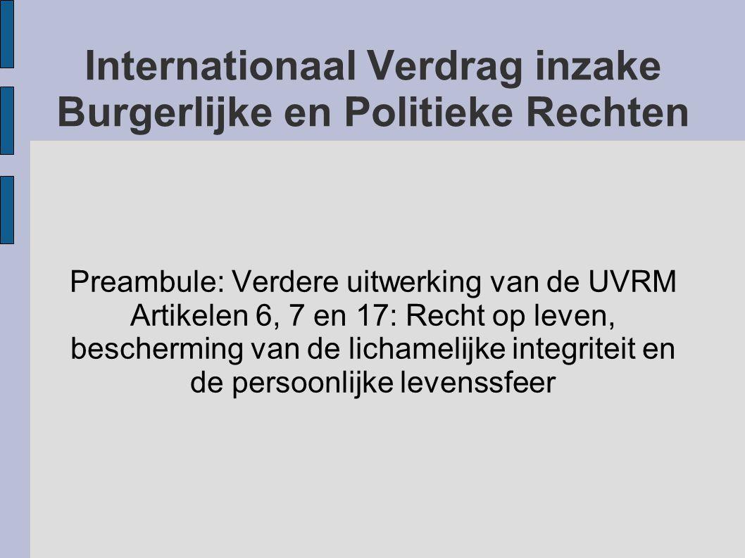 Internationaal Verdrag inzake Burgerlijke en Politieke Rechten Preambule: Verdere uitwerking van de UVRM Artikelen 6, 7 en 17: Recht op leven, bescher