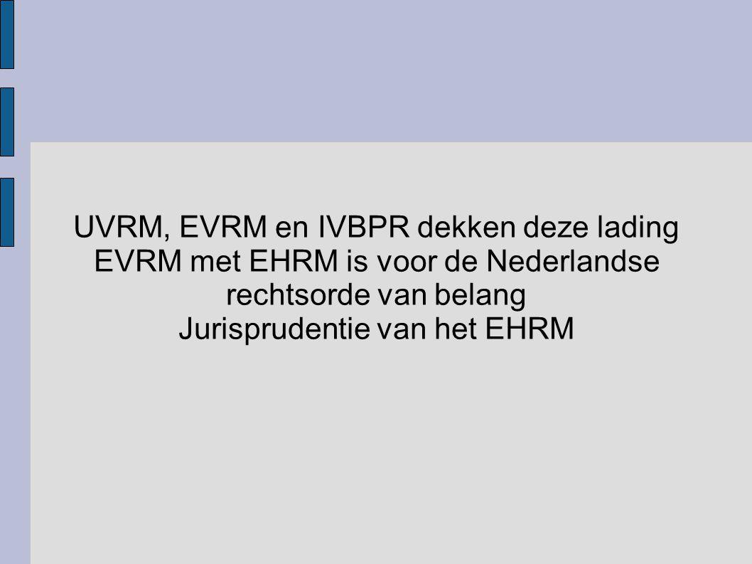 UVRM, EVRM en IVBPR dekken deze lading EVRM met EHRM is voor de Nederlandse rechtsorde van belang Jurisprudentie van het EHRM