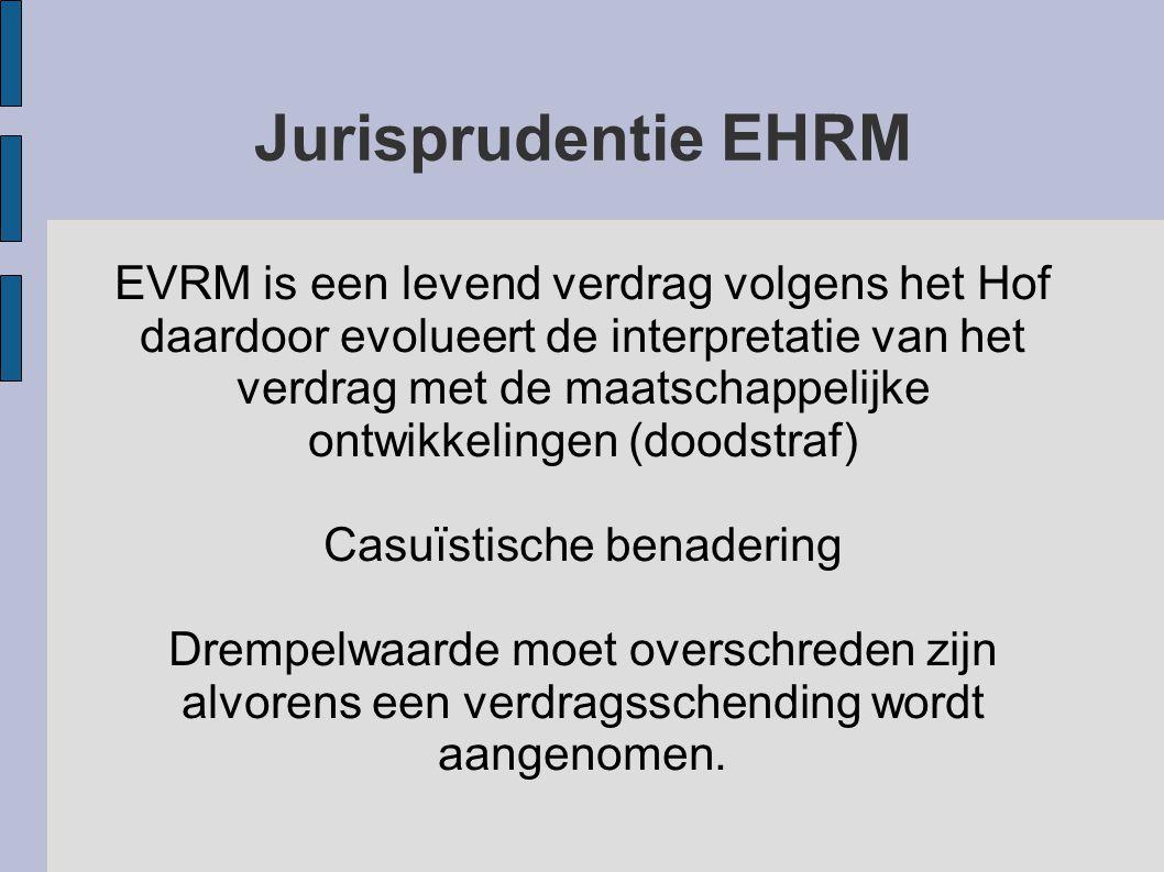 EVRM is een levend verdrag volgens het Hof daardoor evolueert de interpretatie van het verdrag met de maatschappelijke ontwikkelingen (doodstraf) Casu
