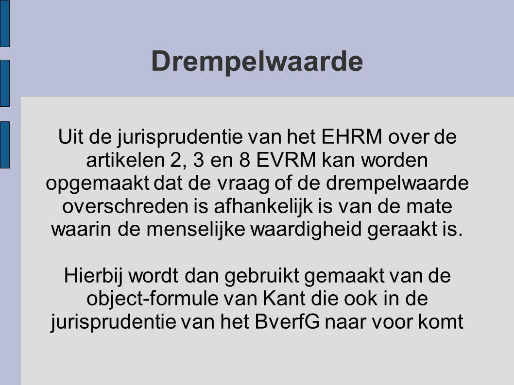 Drempelwaarde Uit de jurisprudentie van het EHRM over de artikelen 2, 3 en 8 EVRM kan worden opgemaakt dat de vraag of de drempelwaarde overschreden i
