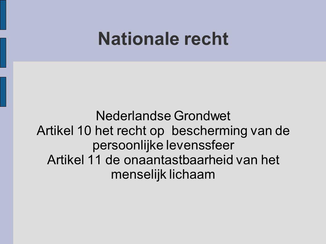 Nationale recht Nederlandse Grondwet Artikel 10 het recht op bescherming van de persoonlijke levenssfeer Artikel 11 de onaantastbaarheid van het mense