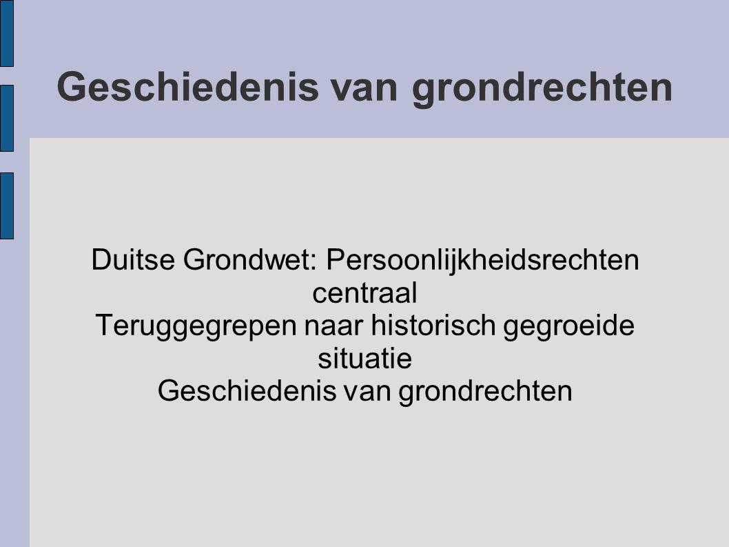 Geschiedenis van grondrechten Duitse Grondwet: Persoonlijkheidsrechten centraal Teruggegrepen naar historisch gegroeide situatie Geschiedenis van gron