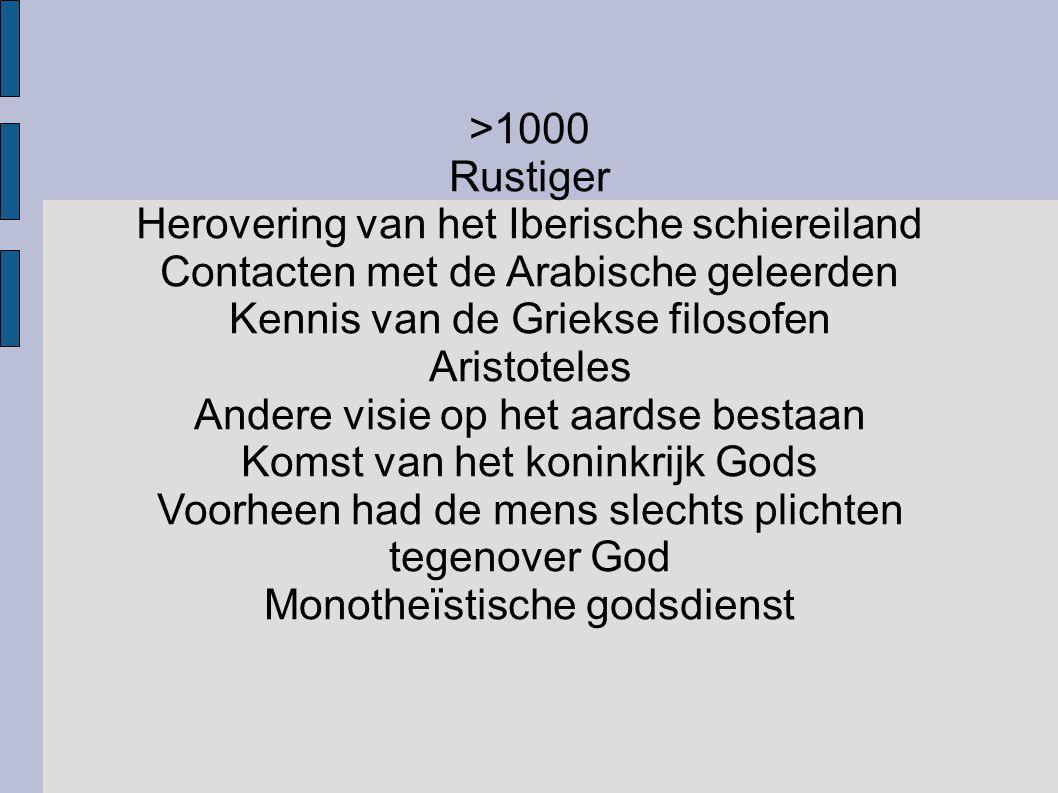 >1000 Rustiger Herovering van het Iberische schiereiland Contacten met de Arabische geleerden Kennis van de Griekse filosofen Aristoteles Andere visie