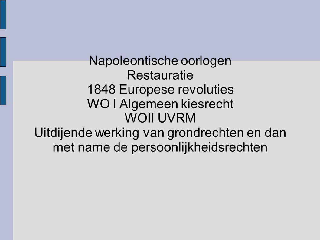 Napoleontische oorlogen Restauratie 1848 Europese revoluties WO I Algemeen kiesrecht WOII UVRM Uitdijende werking van grondrechten en dan met name de