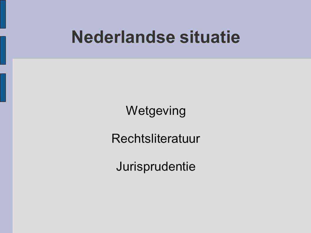 Wetgeving Rechtsliteratuur Jurisprudentie Nederlandse situatie