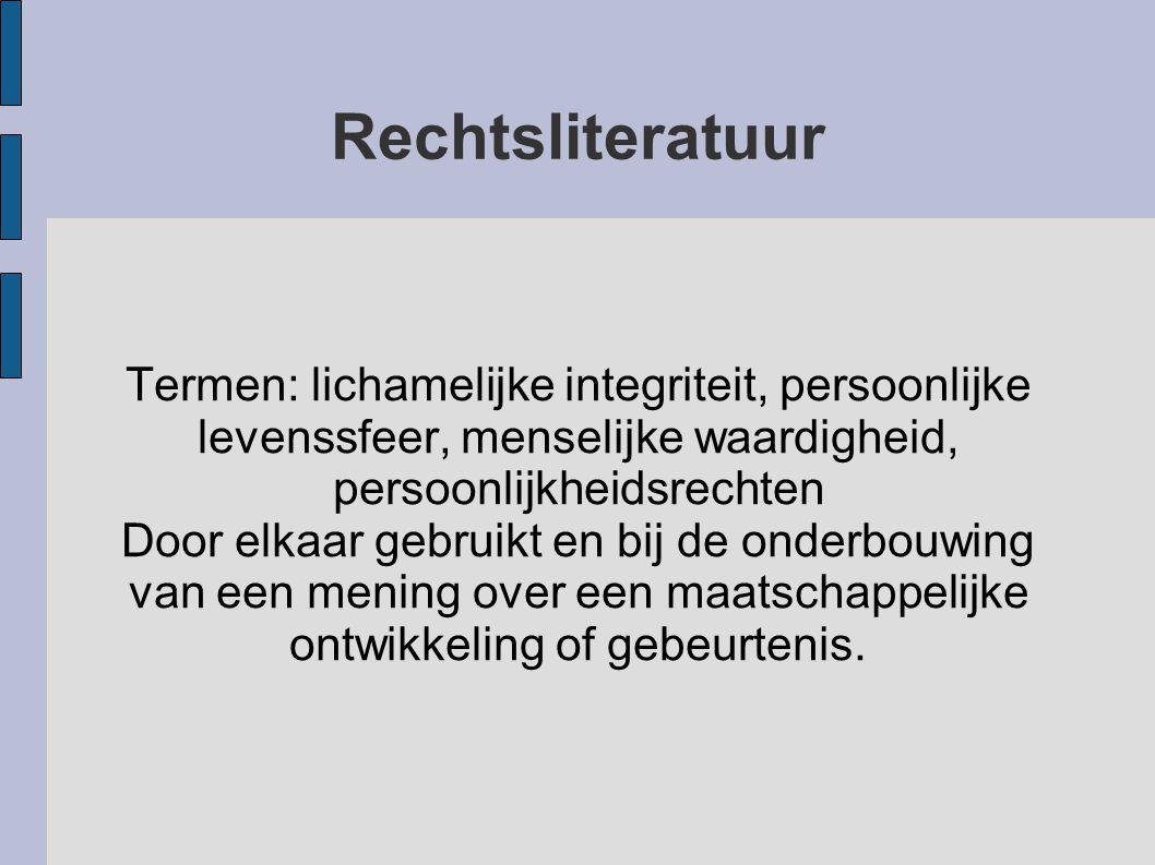 Termen: lichamelijke integriteit, persoonlijke levenssfeer, menselijke waardigheid, persoonlijkheidsrechten Door elkaar gebruikt en bij de onderbouwin