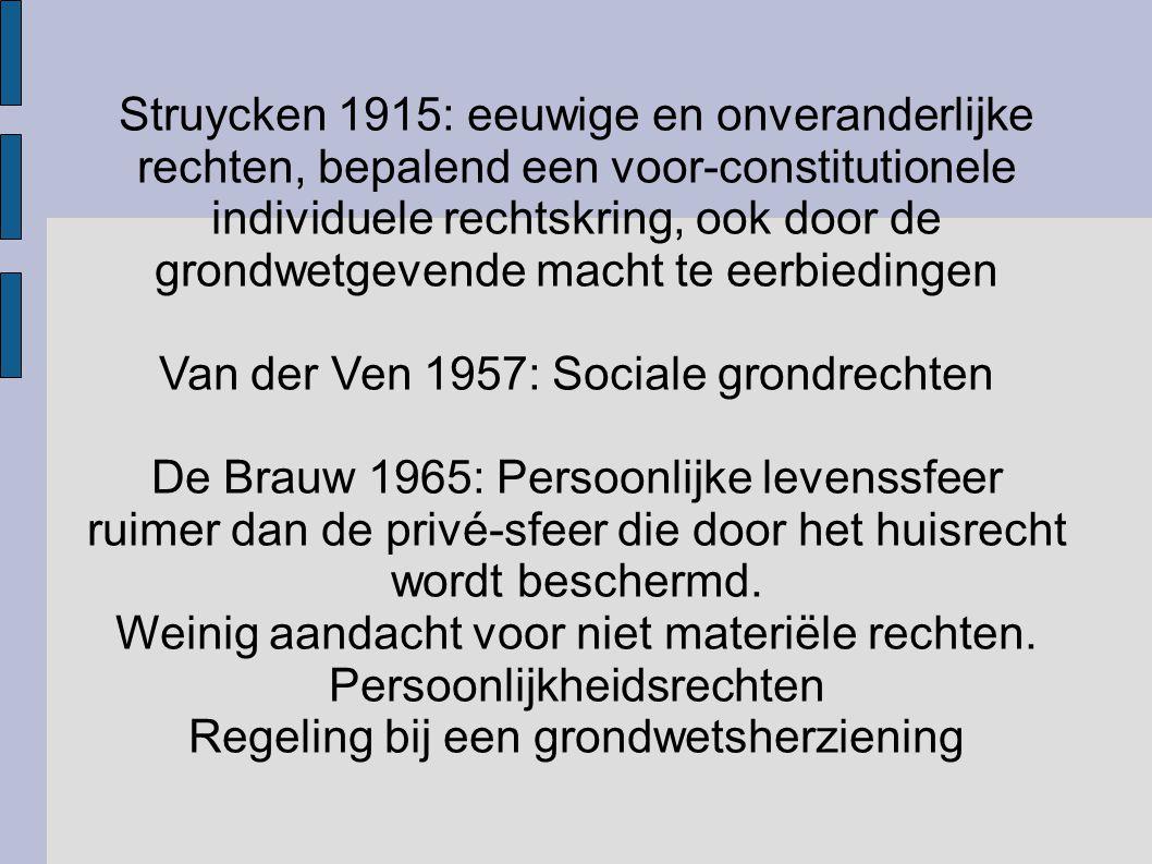 Struycken 1915: eeuwige en onveranderlijke rechten, bepalend een voor-constitutionele individuele rechtskring, ook door de grondwetgevende macht te ee