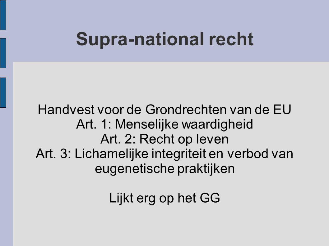 Handvest voor de Grondrechten van de EU Art. 1: Menselijke waardigheid Art. 2: Recht op leven Art. 3: Lichamelijke integriteit en verbod van eugenetis