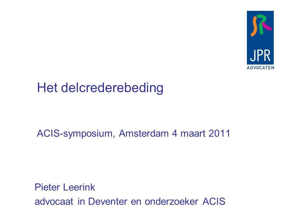 Het delcrederebeding ACIS-symposium, Amsterdam 4 maart 2011 Pieter Leerink advocaat in Deventer en onderzoeker ACIS