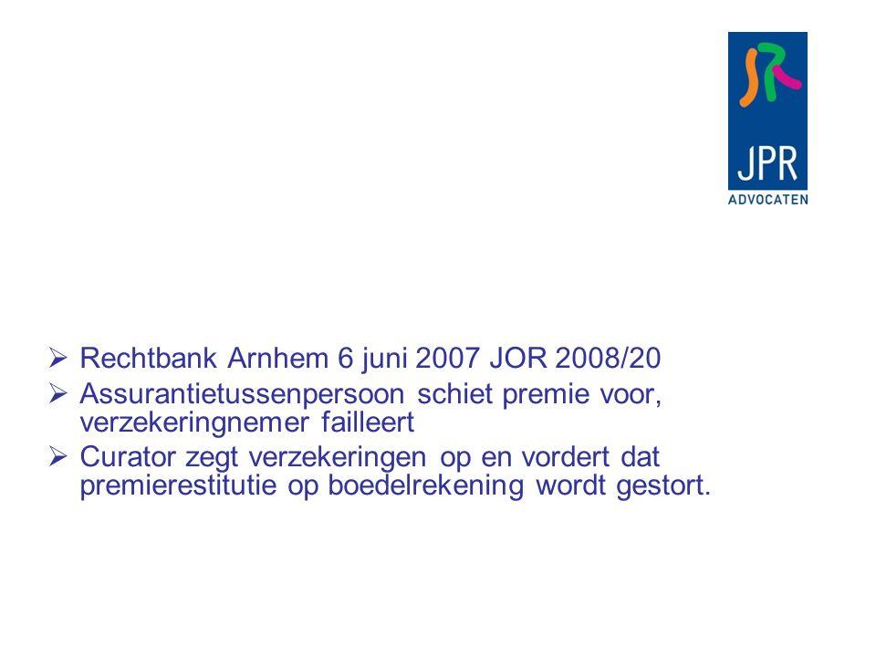 Rechtbank Arnhem 6 juni 2007 JOR 2008/20  Assurantietussenpersoon schiet premie voor, verzekeringnemer failleert  Curator zegt verzekeringen op en