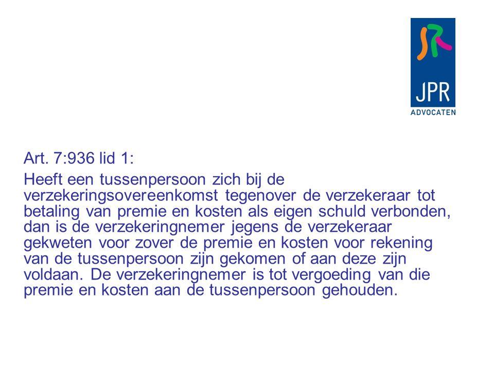 Art. 7:936 lid 1: Heeft een tussenpersoon zich bij de verzekeringsovereenkomst tegenover de verzekeraar tot betaling van premie en kosten als eigen sc