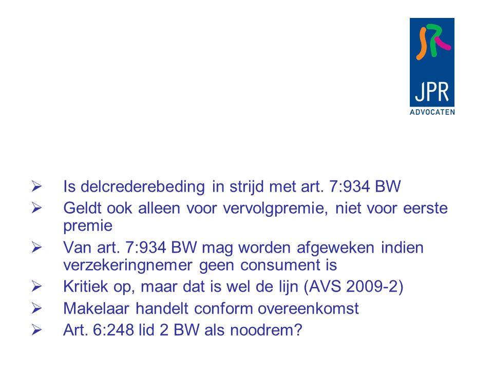  Is delcrederebeding in strijd met art. 7:934 BW  Geldt ook alleen voor vervolgpremie, niet voor eerste premie  Van art. 7:934 BW mag worden afgewe