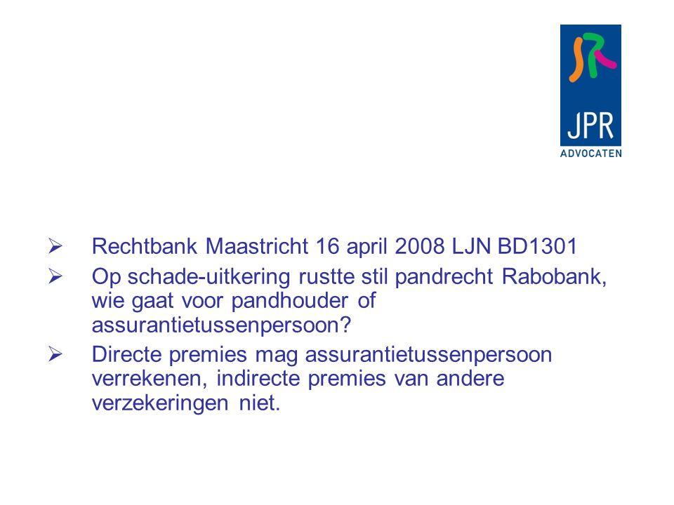  Rechtbank Maastricht 16 april 2008 LJN BD1301  Op schade-uitkering rustte stil pandrecht Rabobank, wie gaat voor pandhouder of assurantietussenpers