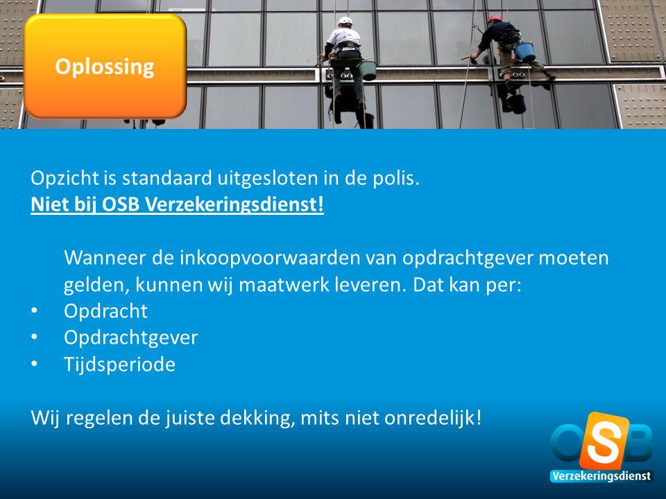 Oplossing Opzicht is standaard uitgesloten in de polis. Niet bij OSB Verzekeringsdienst! Wanneer de inkoopvoorwaarden van opdrachtgever moeten gelden,
