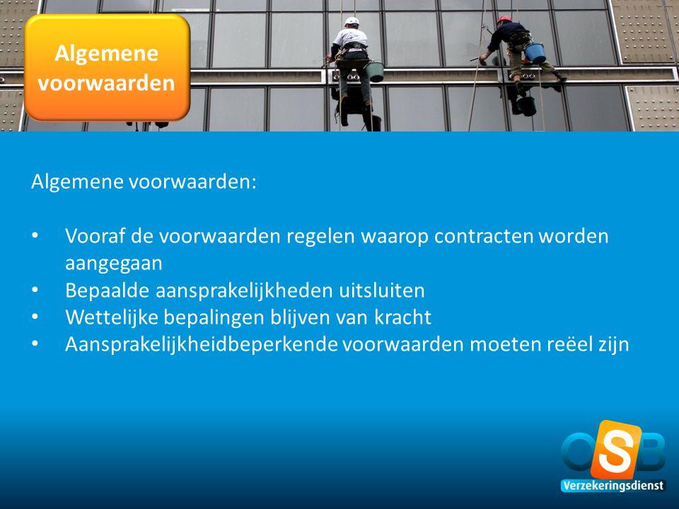 Algemene voorwaarden Algemene voorwaarden: • Vooraf de voorwaarden regelen waarop contracten worden aangegaan • Bepaalde aansprakelijkheden uitsluiten
