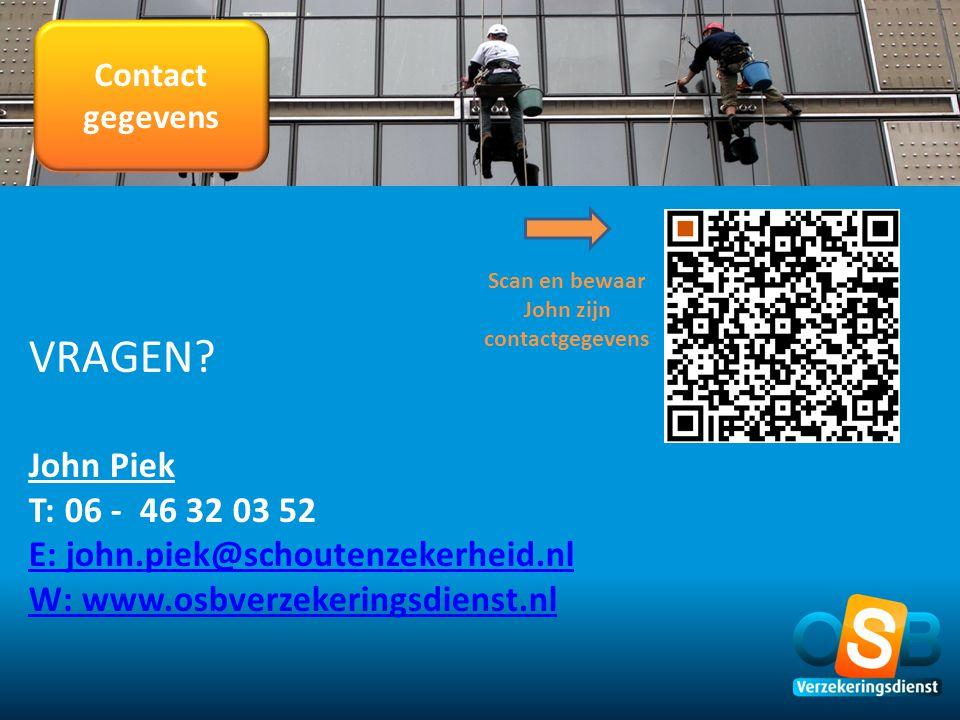 Contact gegevens VRAGEN? John Piek T: 06 - 46 32 03 52 E: john.piek@schoutenzekerheid.nl W: www.osbverzekeringsdienst.nl Scan en bewaar John zijn cont