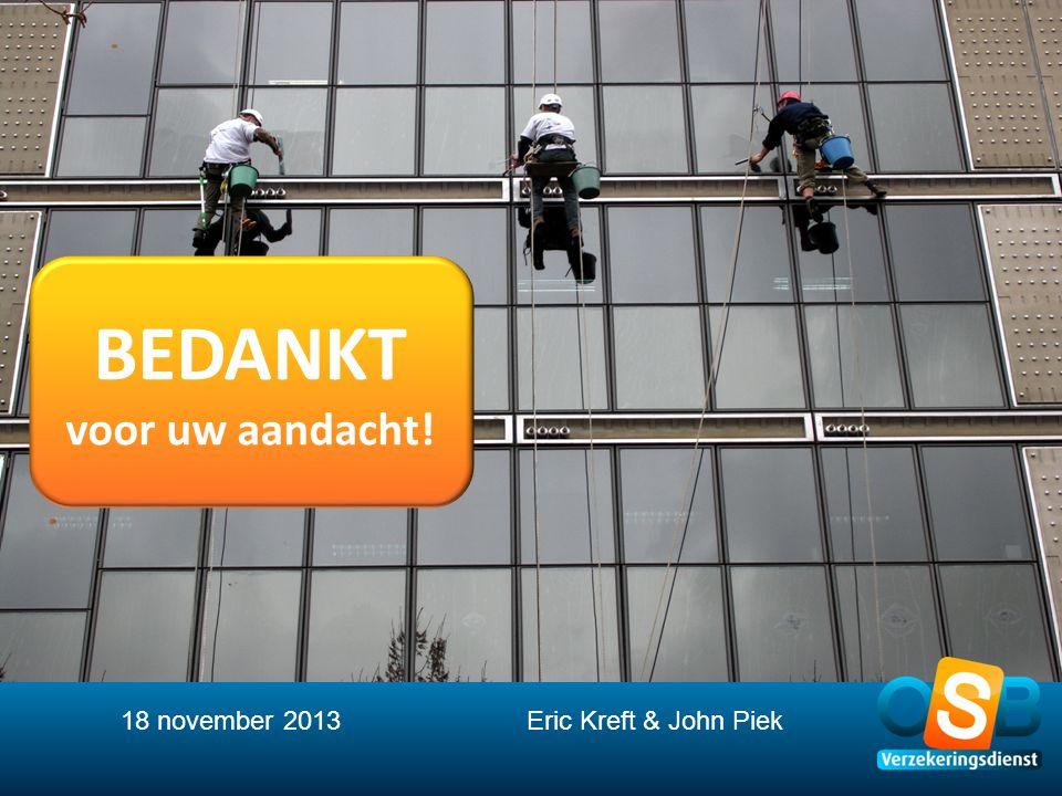 BEDANKT voor uw aandacht! 18 november 2013 Eric Kreft & John Piek