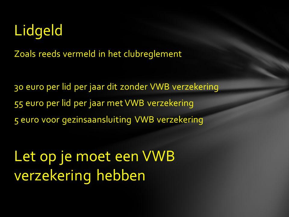 Zoals reeds vermeld in het clubreglement 30 euro per lid per jaar dit zonder VWB verzekering 55 euro per lid per jaar met VWB verzekering 5 euro voor