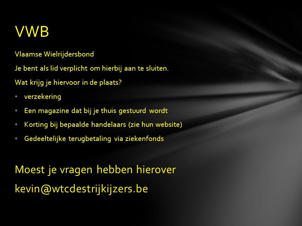 Vlaamse Wielrijdersbond Je bent als lid verplicht om hierbij aan te sluiten. Wat krijg je hiervoor in de plaats? • verzekering • Een magazine dat bij