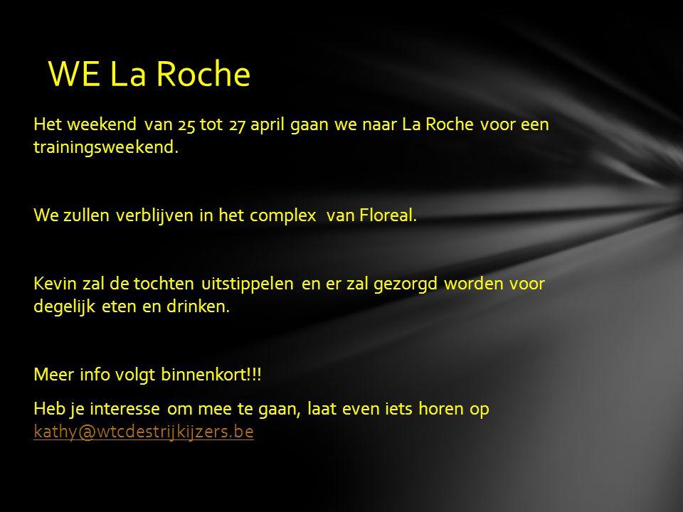 Het weekend van 25 tot 27 april gaan we naar La Roche voor een trainingsweekend. We zullen verblijven in het complex van Floreal. Kevin zal de tochten