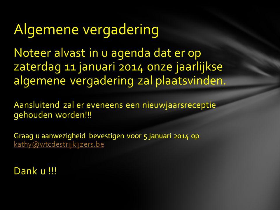 Noteer alvast in u agenda dat er op zaterdag 11 januari 2014 onze jaarlijkse algemene vergadering zal plaatsvinden. Aansluitend zal er eveneens een ni