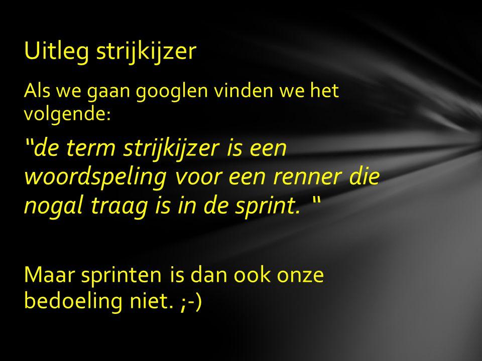 """Als we gaan googlen vinden we het volgende: """"de term strijkijzer is een woordspeling voor een renner die nogal traag is in de sprint. """" Maar sprinten"""