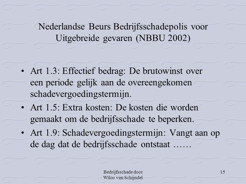 Bedrijfsschade door Wilco van Schijndel 15 Nederlandse Beurs Bedrijfsschadepolis voor Uitgebreide gevaren (NBBU 2002) •Art 1.3: Effectief bedrag: De b