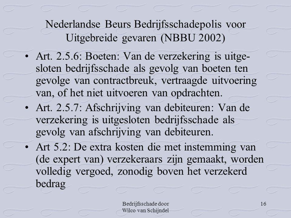 Bedrijfsschade door Wilco van Schijndel 16 Nederlandse Beurs Bedrijfsschadepolis voor Uitgebreide gevaren (NBBU 2002) •Art. 2.5.6: Boeten: Van de verz