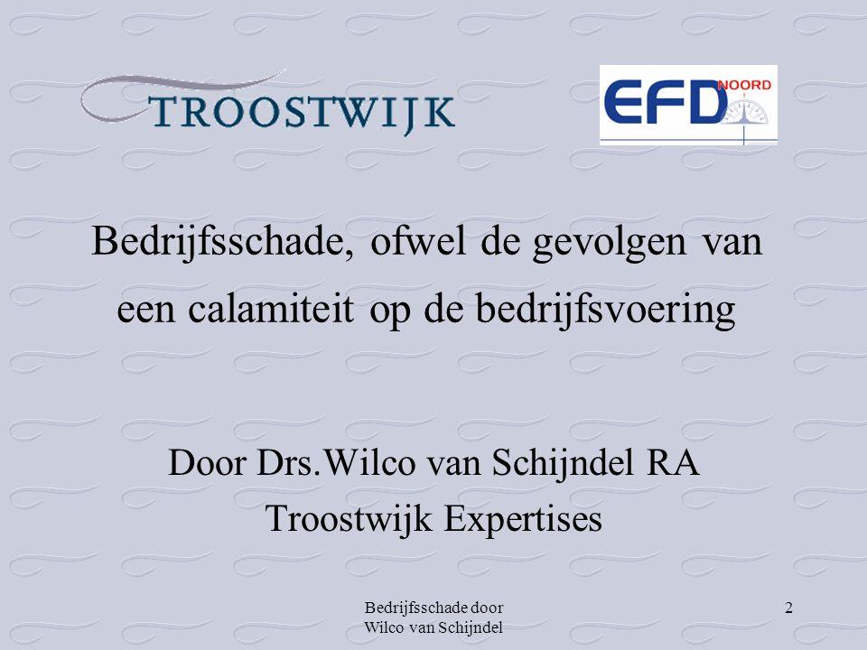 Bedrijfsschade door Wilco van Schijndel 2 Bedrijfsschade, ofwel de gevolgen van een calamiteit op de bedrijfsvoering Door Drs.Wilco van Schijndel RA T