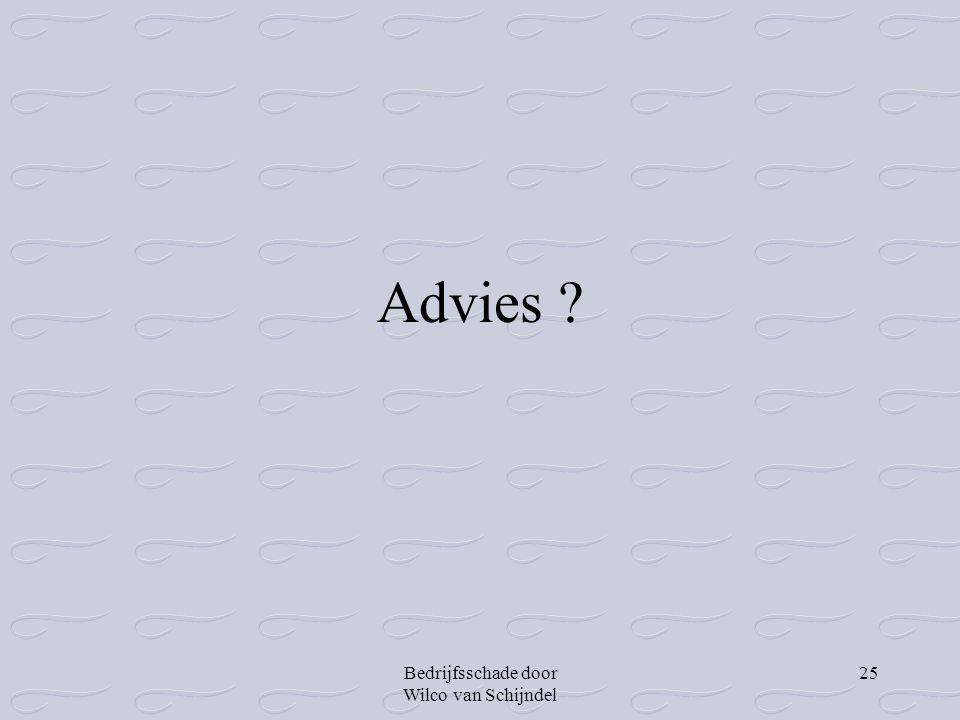 Bedrijfsschade door Wilco van Schijndel 25 Advies ?