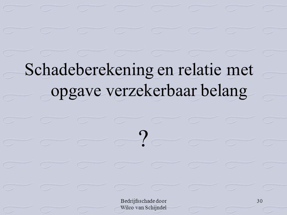 Bedrijfsschade door Wilco van Schijndel 30 Schadeberekening en relatie met opgave verzekerbaar belang ?