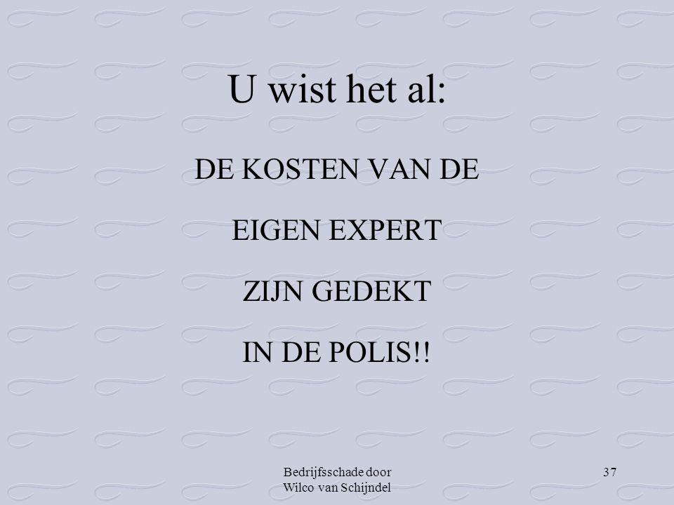 Bedrijfsschade door Wilco van Schijndel 37 U wist het al: DE KOSTEN VAN DE EIGEN EXPERT ZIJN GEDEKT IN DE POLIS!!