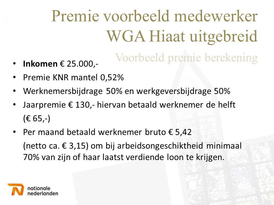 Premie voorbeeld medewerker WGA Hiaat uitgebreid Voorbeeld premie berekening • Inkomen € 25.000,- • Premie KNR mantel 0,52% • Werknemersbijdrage 50% e