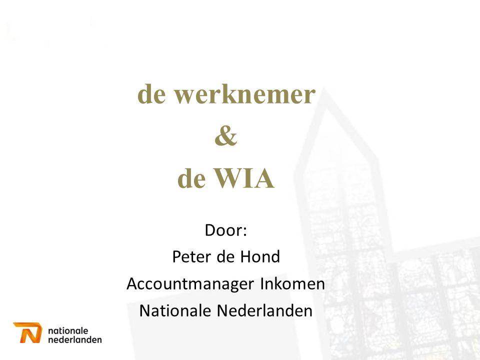 de werknemer & de WIA Door: Peter de Hond Accountmanager Inkomen Nationale Nederlanden