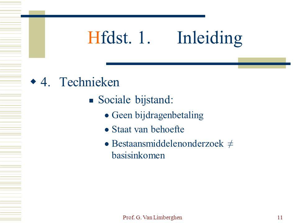 Prof. G. Van Limberghen11 Hfdst. 1.Inleiding  4.Technieken  Sociale bijstand:  Geen bijdragenbetaling  Staat van behoefte  Bestaansmiddelenonderz