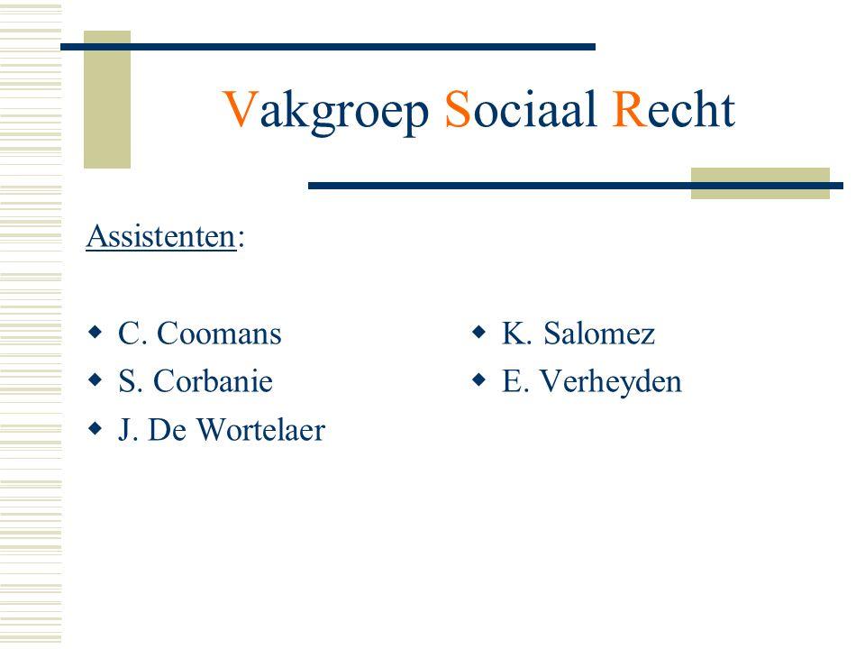 Vakgroep Sociaal Recht Assistenten:  C. Coomans  S. Corbanie  J. De Wortelaer  K. Salomez  E. Verheyden