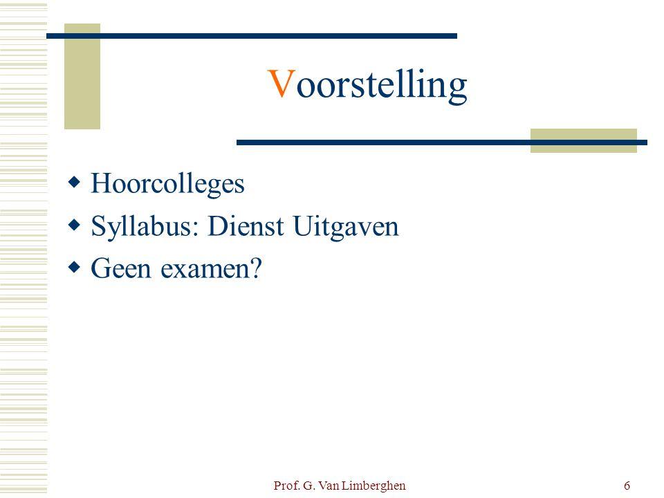 6 Voorstelling  Hoorcolleges  Syllabus: Dienst Uitgaven  Geen examen?