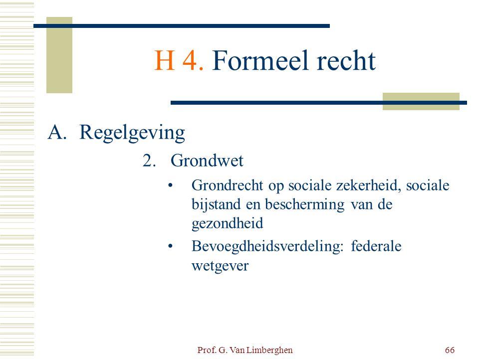 Prof. G. Van Limberghen66 H 4. Formeel recht A.Regelgeving 2.Grondwet •Grondrecht op sociale zekerheid, sociale bijstand en bescherming van de gezondh