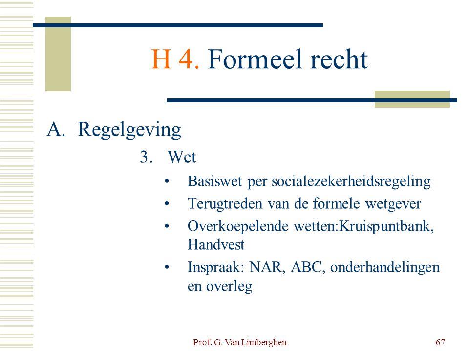 Prof. G. Van Limberghen67 H 4. Formeel recht A.Regelgeving 3.Wet •Basiswet per socialezekerheidsregeling •Terugtreden van de formele wetgever •Overkoe