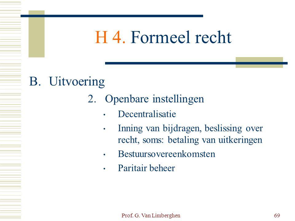 Prof. G. Van Limberghen69 H 4. Formeel recht B.Uitvoering 2.Openbare instellingen • Decentralisatie • Inning van bijdragen, beslissing over recht, som