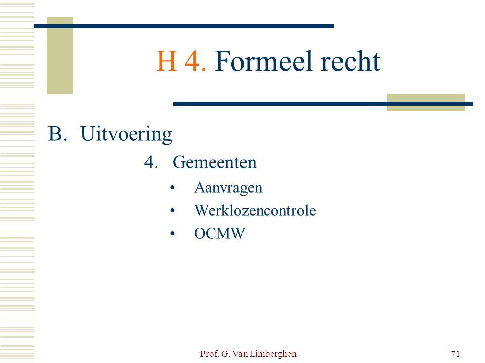 Prof. G. Van Limberghen71 H 4. Formeel recht B.Uitvoering 4.Gemeenten •Aanvragen •Werklozencontrole •OCMW