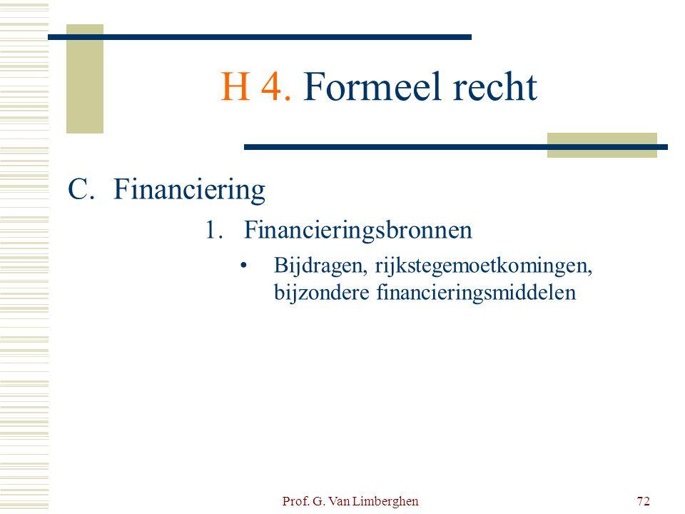 Prof. G. Van Limberghen72 H 4. Formeel recht C.Financiering 1.Financieringsbronnen •Bijdragen, rijkstegemoetkomingen, bijzondere financieringsmiddelen