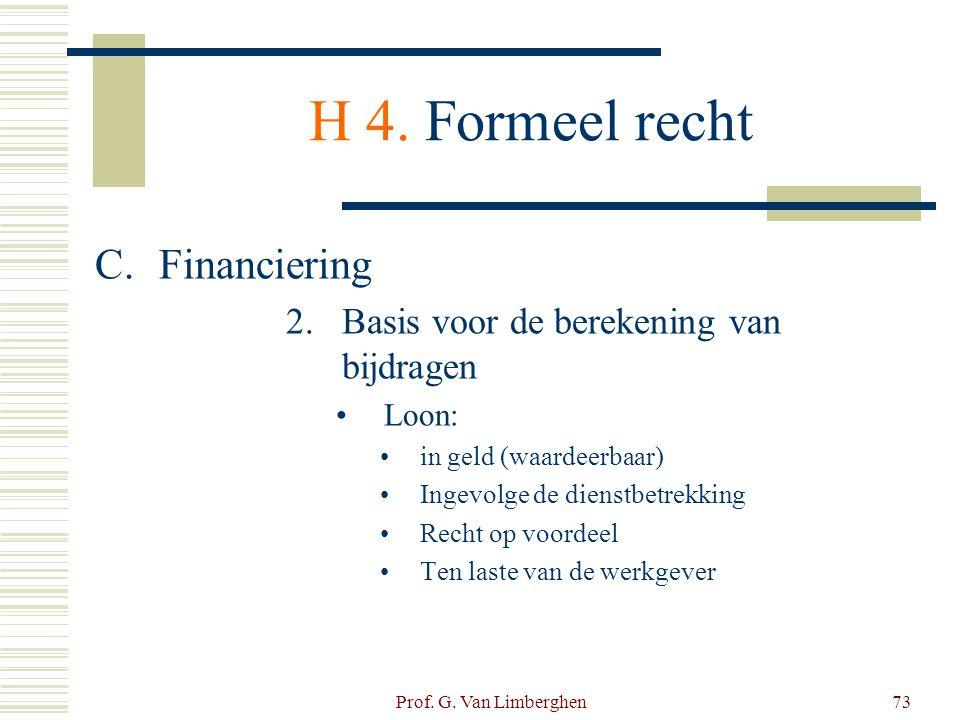 Prof. G. Van Limberghen73 H 4. Formeel recht C.Financiering 2.Basis voor de berekening van bijdragen •Loon: •in geld (waardeerbaar) •Ingevolge de dien