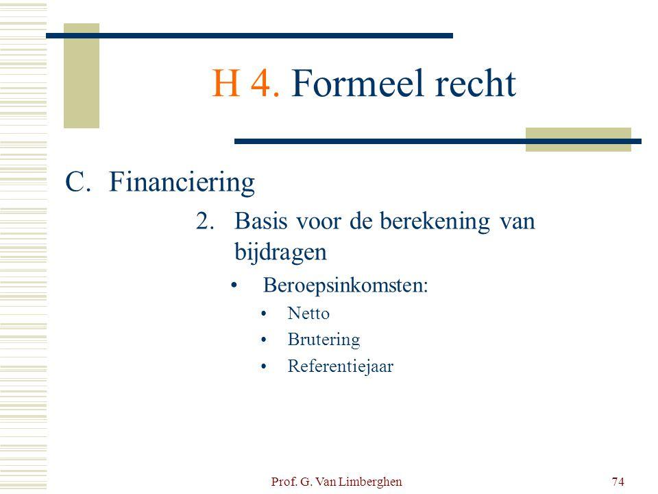 Prof. G. Van Limberghen74 H 4. Formeel recht C.Financiering 2.Basis voor de berekening van bijdragen •Beroepsinkomsten: •Netto •Brutering •Referentiej