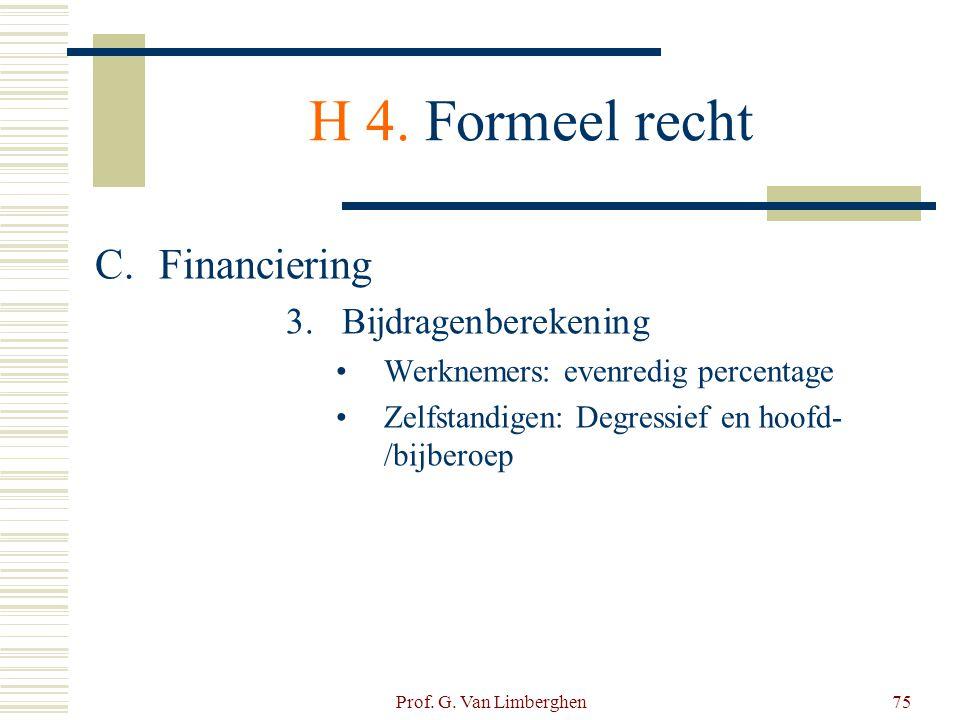 Prof. G. Van Limberghen75 H 4. Formeel recht C.Financiering 3.Bijdragenberekening •Werknemers: evenredig percentage •Zelfstandigen: Degressief en hoof