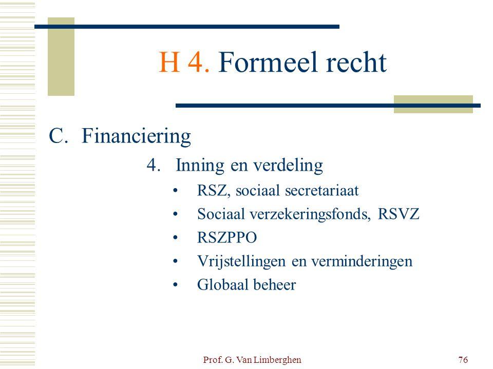 Prof. G. Van Limberghen76 H 4. Formeel recht C.Financiering 4.Inning en verdeling •RSZ, sociaal secretariaat •Sociaal verzekeringsfonds, RSVZ •RSZPPO