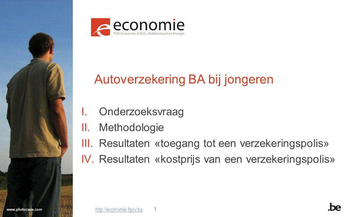 http://economie.fgov.be1 Autoverzekering BA bij jongeren I.Onderzoeksvraag II.Methodologie III.Resultaten «toegang tot een verzekeringspolis» IV.Resultaten «kostprijs van een verzekeringspolis»